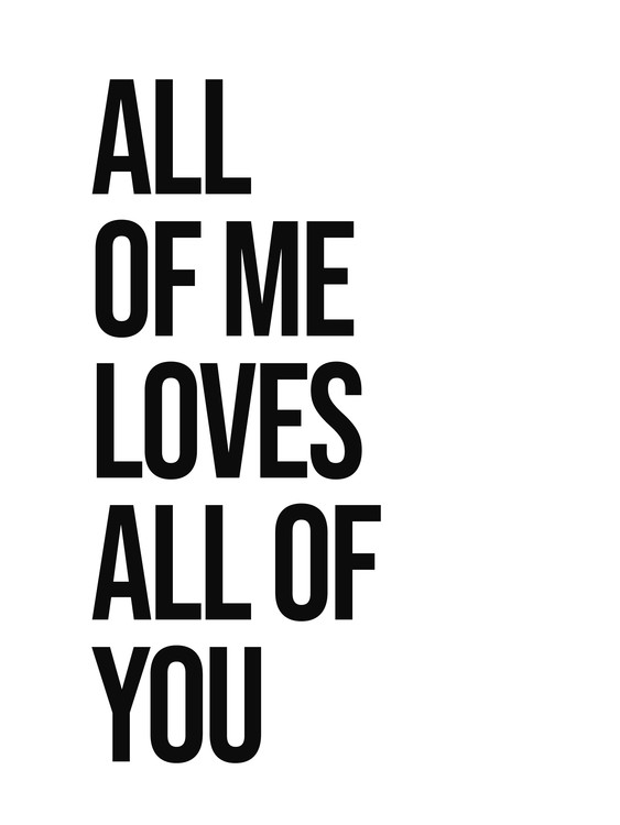 Art Print on Demand all of me loves all of you