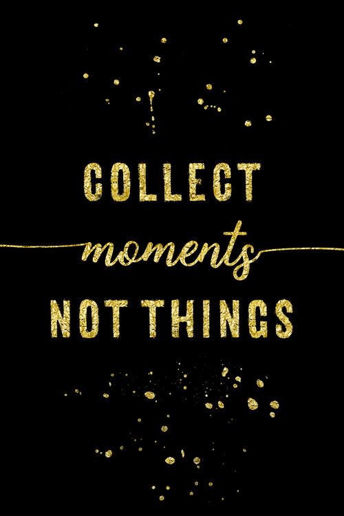 Art Print on Demand Collect Moments Not Things | Gold