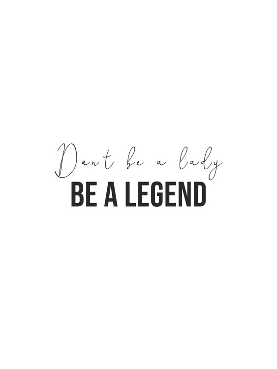 Art Print on Demand dont be a lady be a legend