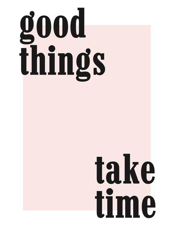 Art Print on Demand good things take time