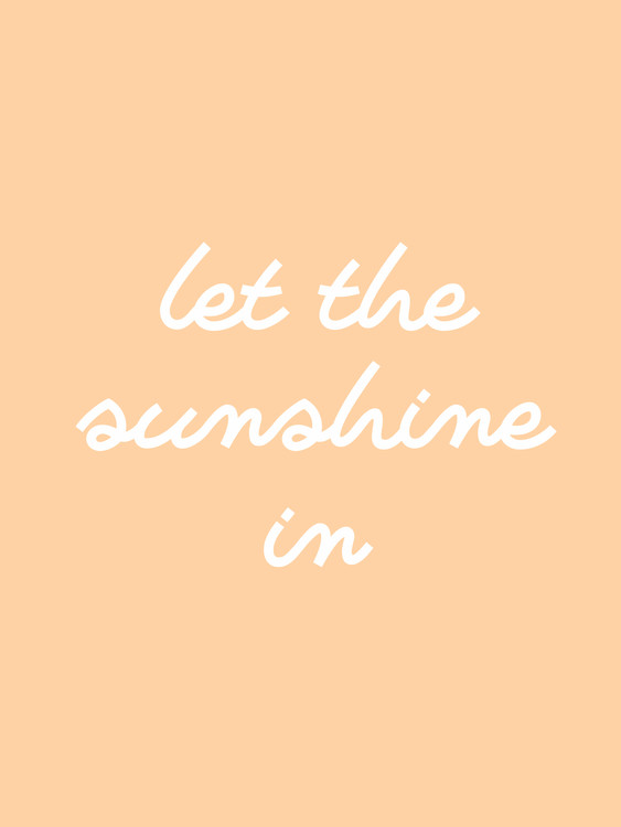 Art Print on Demand let the sunshine in