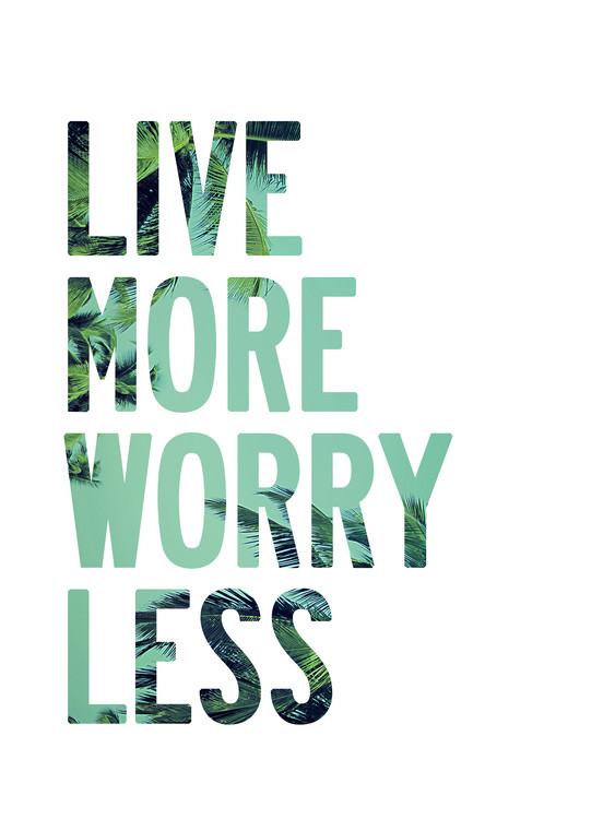 Art Print on Demand Live more worry less