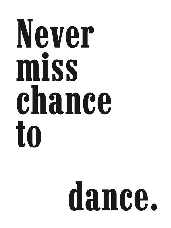 Art Print on Demand never miss a chance to dance