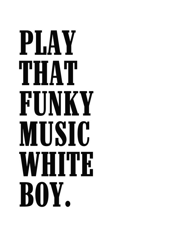 Art Print on Demand play that funky music white boy