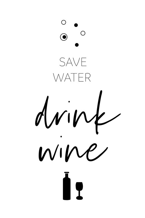 Art Print on Demand SAVE WATER – DRINK WINE