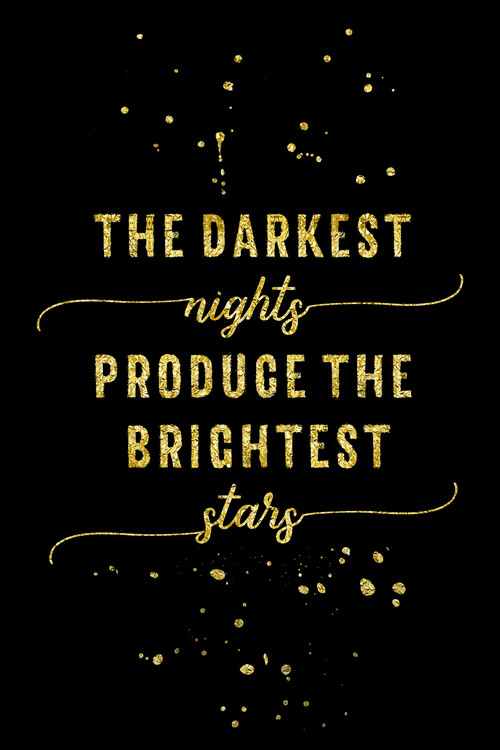 Art Print on Demand The Darkest Nights Produce The Brightest Stars | Gold