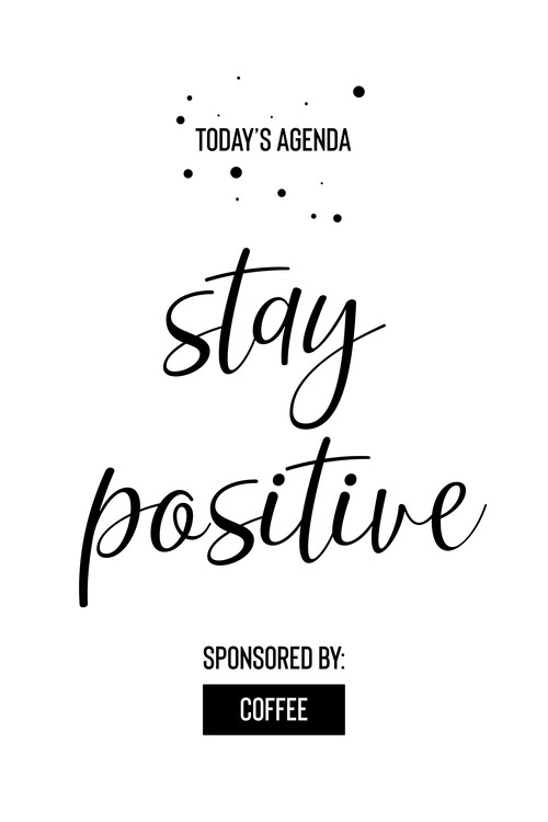 Art Print on Demand Today's Agenda Stay Positive Sponsored By Coffee