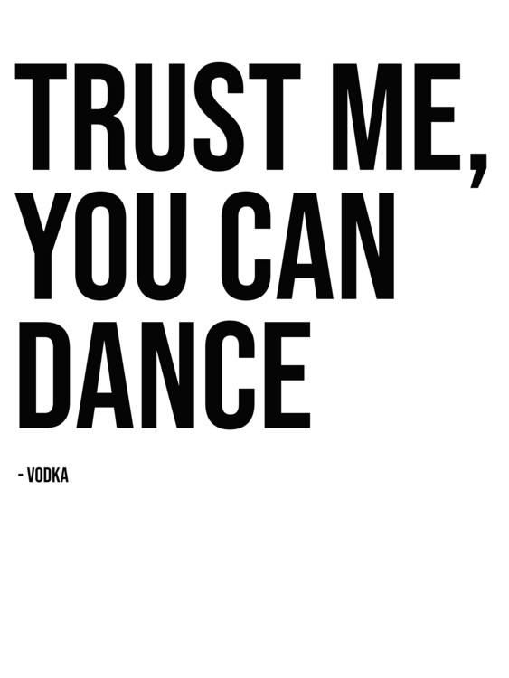 Art Print on Demand trust me you can dance vodka