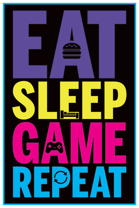 Eat, Sleep, Game, Repeat - Gaming Poster