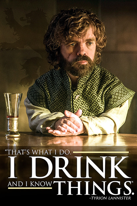 Game of Thrones - Tyrion: I Drink And I Know Things Poster