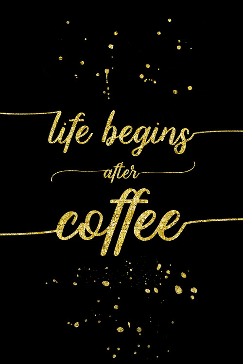Wallpaper Mural Life Begins After Coffee | Gold